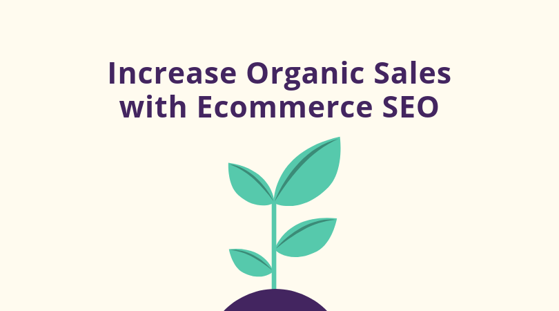 How-To-Use-E-Commerce-SEO-To-Increase-Organic-Sales